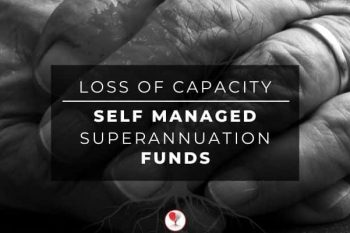 Loss of Capacity SMSF what do i do